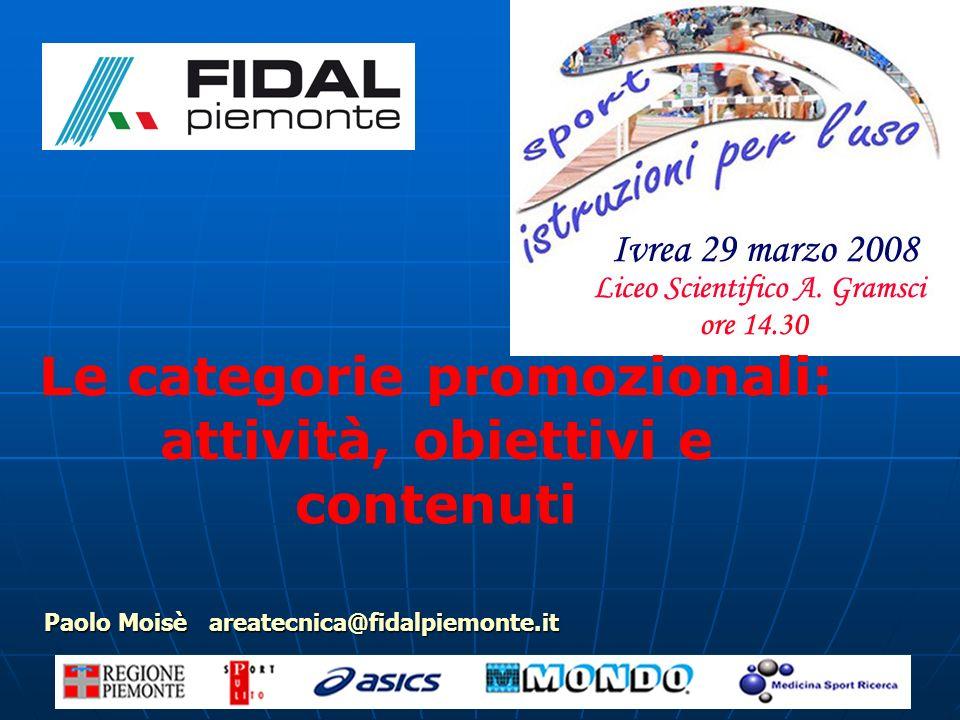 1 Paolo Moisè areatecnica@fidalpiemonte.it Le categorie promozionali: attività, obiettivi e contenuti