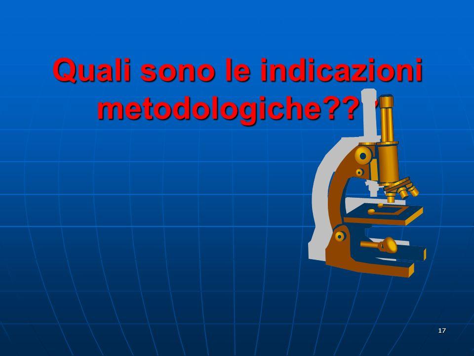 17 Quali sono le indicazioni metodologiche???