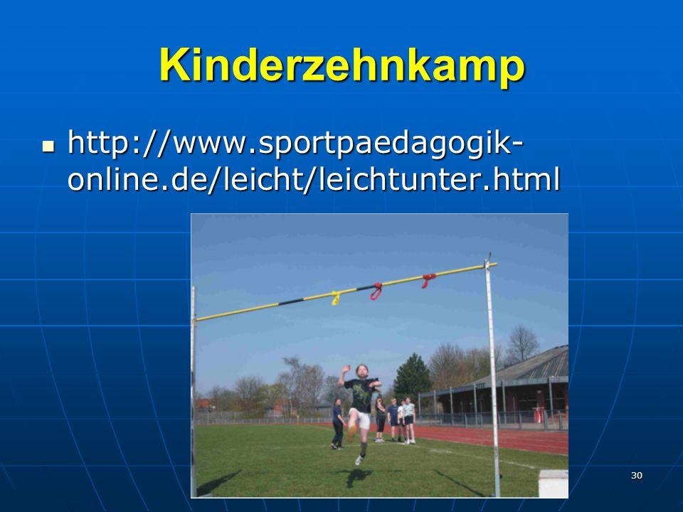 30 Kinderzehnkamp http://www.sportpaedagogik- online.de/leicht/leichtunter.html http://www.sportpaedagogik- online.de/leicht/leichtunter.html