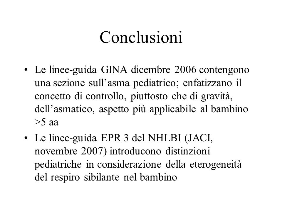 Conclusioni Le linee-guida GINA dicembre 2006 contengono una sezione sullasma pediatrico; enfatizzano il concetto di controllo, piuttosto che di gravi
