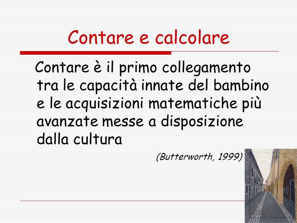Contare e calcolare Contare è il primo collegamento tra le capacità innate del bambino e le acquisizioni matematiche più avanzate messe a disposizione