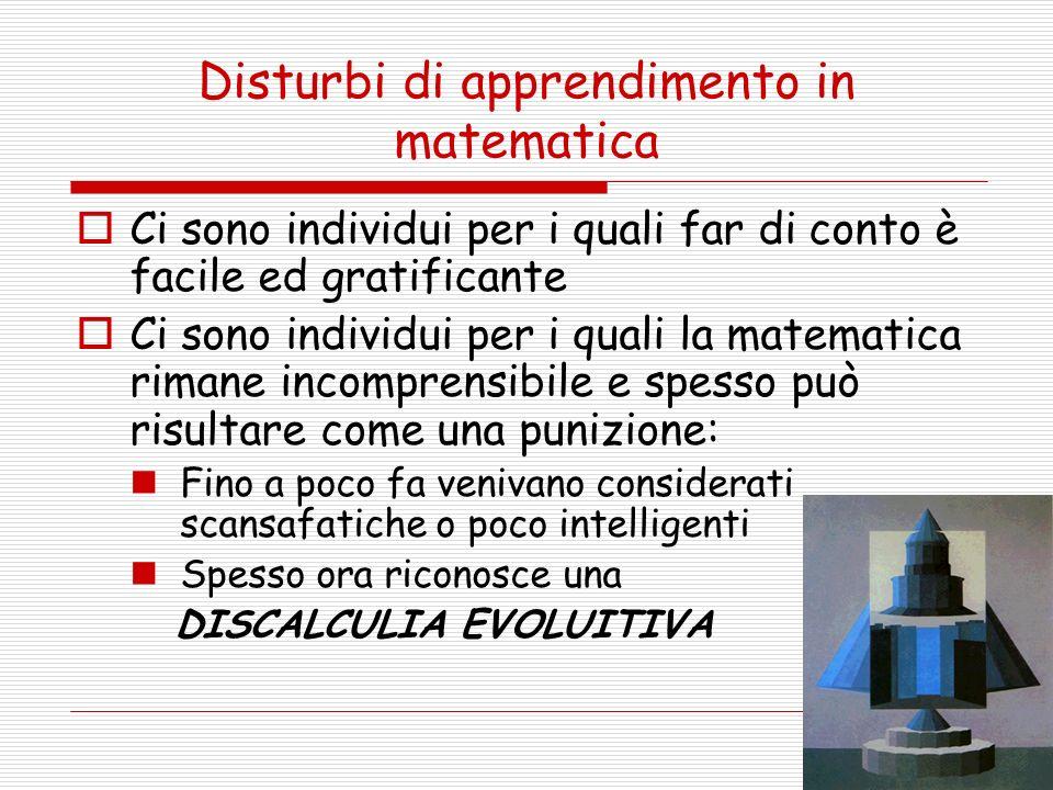 Disturbi di apprendimento in matematica Ci sono individui per i quali far di conto è facile ed gratificante Ci sono individui per i quali la matematic