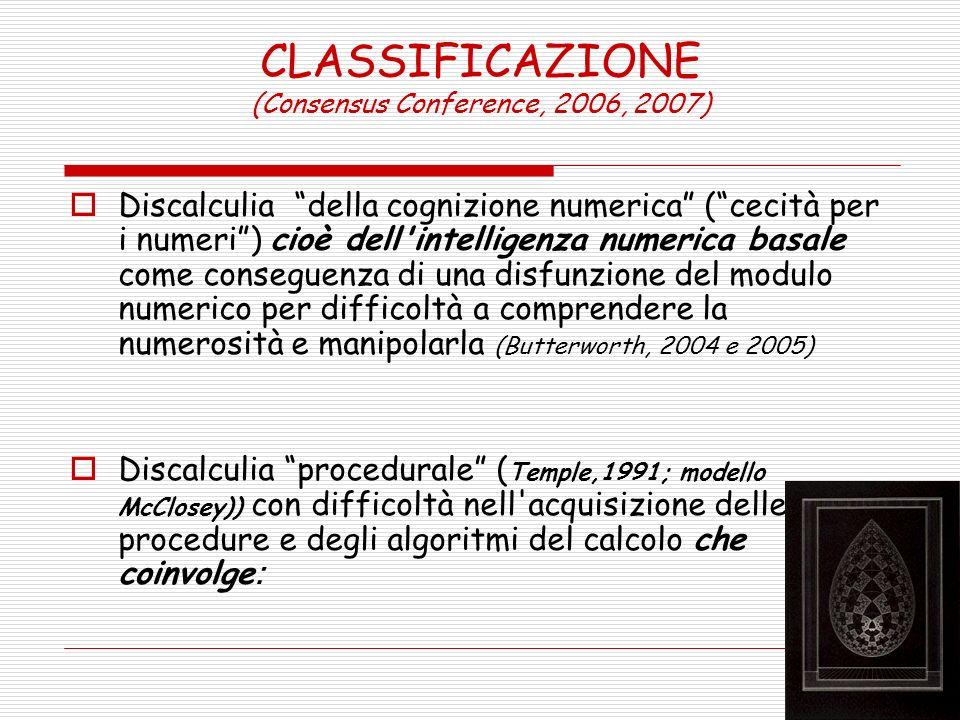 CLASSIFICAZIONE (Consensus Conference, 2006, 2007) Discalculia della cognizione numerica (cecità per i numeri) cioè dell'intelligenza numerica basale