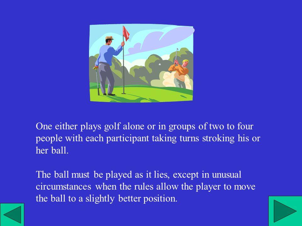 Il golf si gioca da soli o in gruppi di due o quattro persone che muovono attraverso il percorso insieme, giocando a turno ognuno la propria palla.