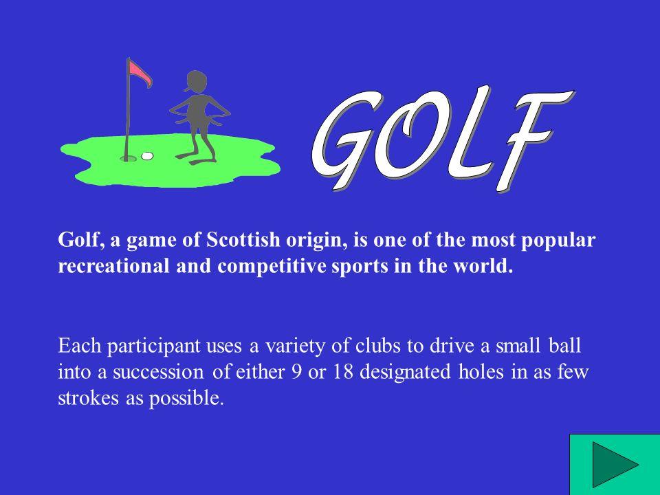 Il golf, un gioco di origine scozzese, è uno degli sport più popolari, ricreativi e competitivi del mondo.