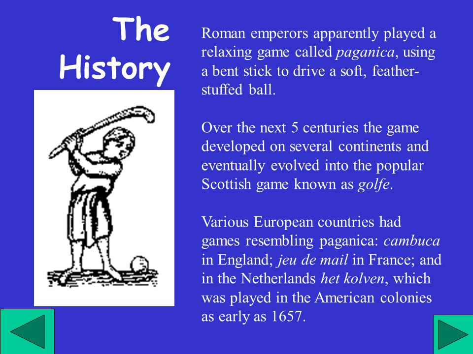 Gli imperatori romani giocavano un rilassante gioco chiamato paganica usando un bastone curvo per colpire una soffice palla riempita di piume.