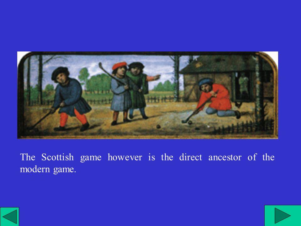 Il gioco scozzese, comunque è il diretto antenato del gioco moderno.