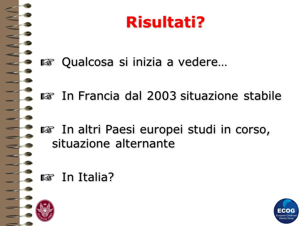 Risultati? Qualcosa si inizia a vedere… In Francia dal 2003 situazione stabile In altri Paesi europei studi in corso, situazione alternante In Italia?