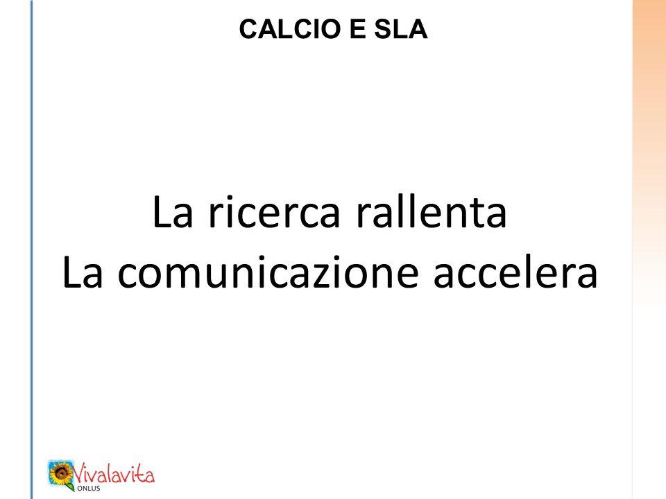 CALCIO E SLA La ricerca rallenta La comunicazione accelera