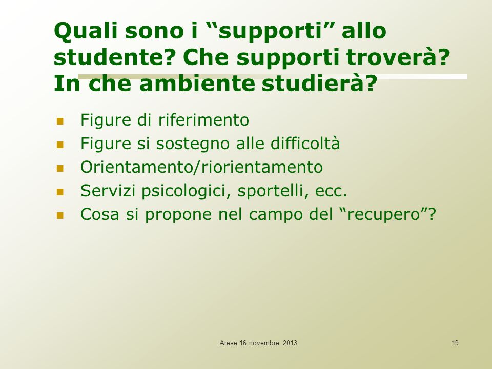 Arese 16 novembre 201319 Quali sono i supporti allo studente? Che supporti troverà? In che ambiente studierà? Figure di riferimento Figure si sostegno
