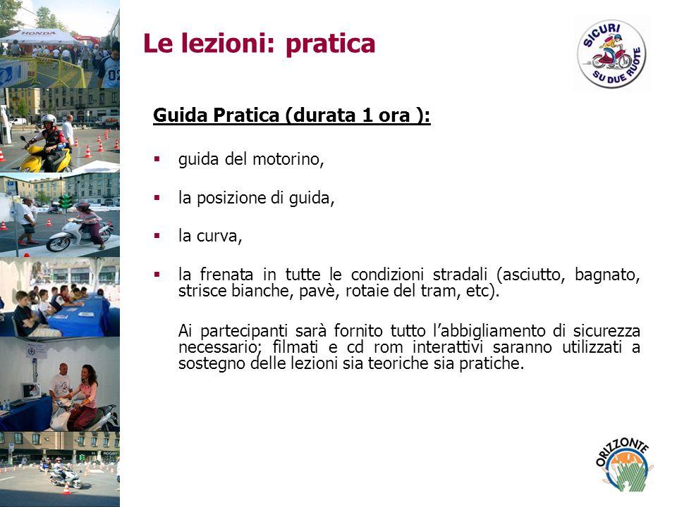 Le lezioni: pratica Guida Pratica (durata 1 ora ): guida del motorino, la posizione di guida, la curva, la frenata in tutte le condizioni stradali (asciutto, bagnato, strisce bianche, pavè, rotaie del tram, etc).