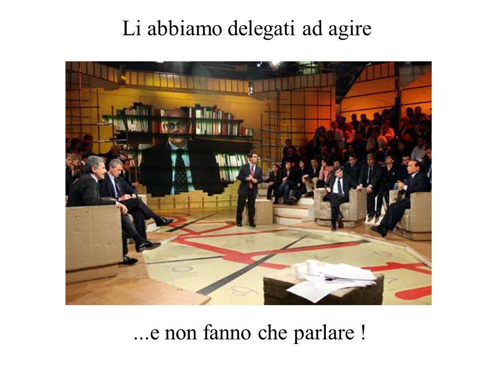 Li abbiamo delegati ad agire...e non fanno che parlare !