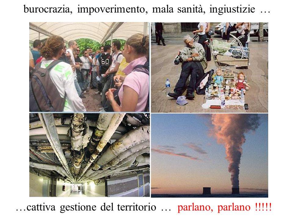 burocrazia, impoverimento, mala sanità, ingiustizie … …cattiva gestione del territorio … parlano, parlano !!!!!
