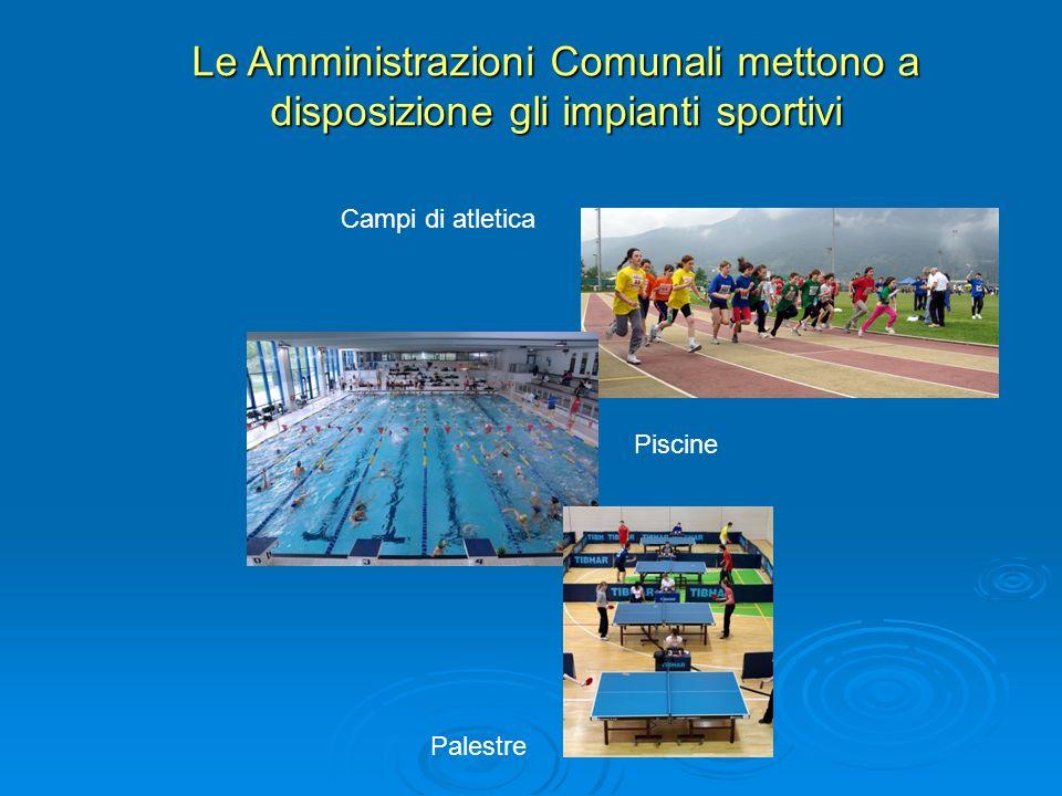 Le Amministrazioni Comunali mettono a disposizione gli impianti sportivi Campi di atletica Piscine Palestre