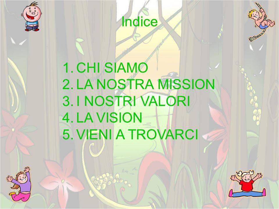 Indice 1.CHI SIAMO 2.LA NOSTRA MISSION 3.I NOSTRI VALORI 4.LA VISION 5.VIENI A TROVARCI