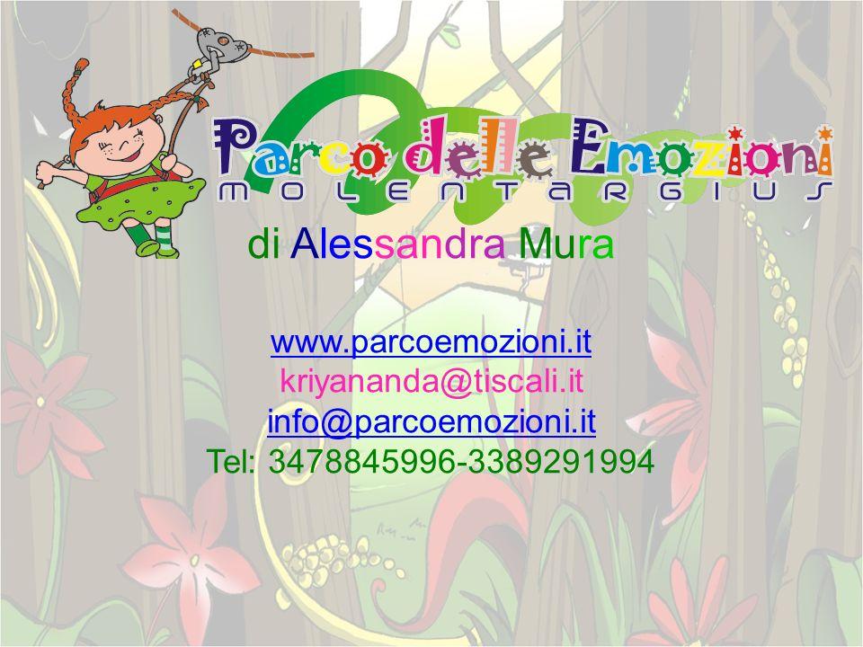 di Alessandra Mura www.parcoemozioni.it kriyananda@tiscali.it info@parcoemozioni.it Tel: 3478845996-3389291994