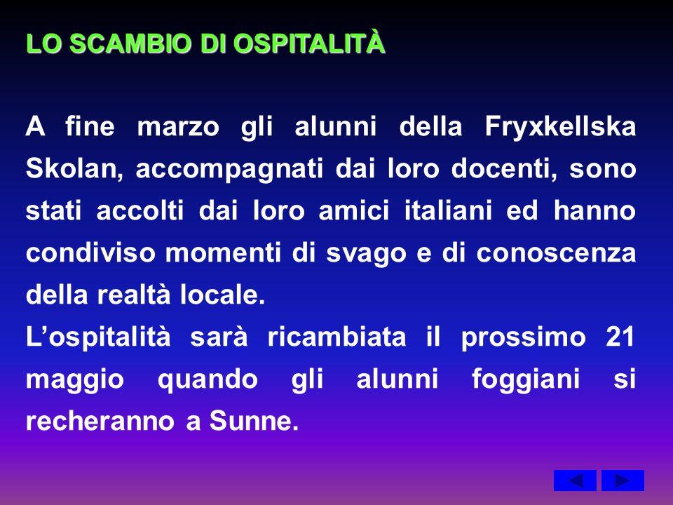 LO SCAMBIO DI OSPITALITÀ A fine marzo gli alunni della Fryxkellska Skolan, accompagnati dai loro docenti, sono stati accolti dai loro amici italiani ed hanno condiviso momenti di svago e di conoscenza della realtà locale.