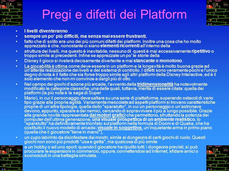Pregi e difetti dei Platform I livelli diventeranno sempre un po più difficili, ma senza mai essere frustranti, fatto che di solito era uno dei più comuni difetti dei platform.