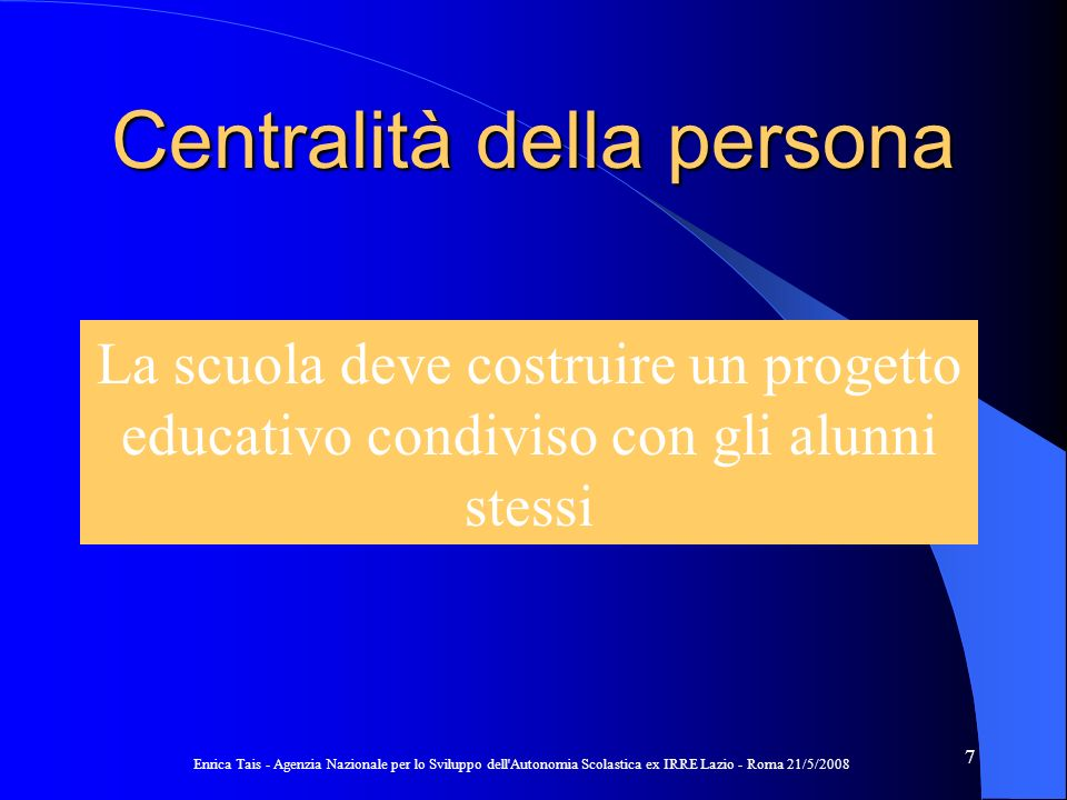 Enrica Tais - Agenzia Nazionale per lo Sviluppo dell Autonomia Scolastica ex IRRE Lazio - Roma 21/5/2008 18 CONTINUITÀ DISCONTINUITÀ
