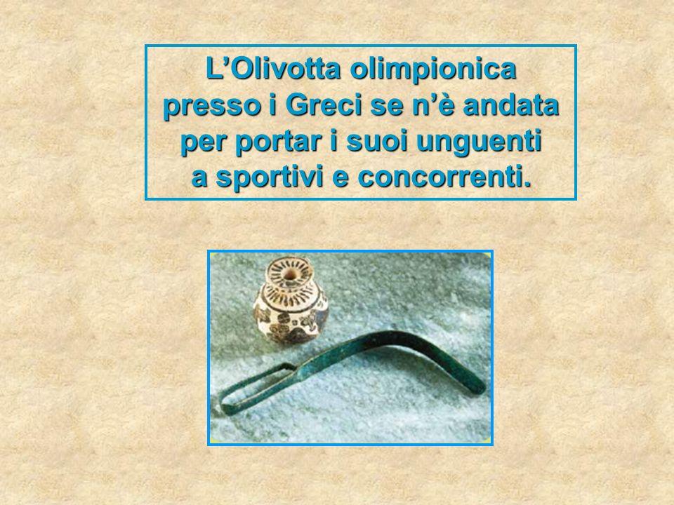 LOlivotta olimpionica presso i Greci se nè andata per portar i suoi unguenti a sportivi e concorrenti.
