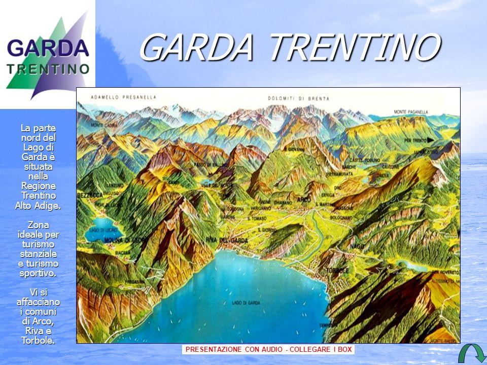 GARDA TRENTINO La parte nord del Lago di Garda è situatanellaRegioneTrentino Alto Adige.