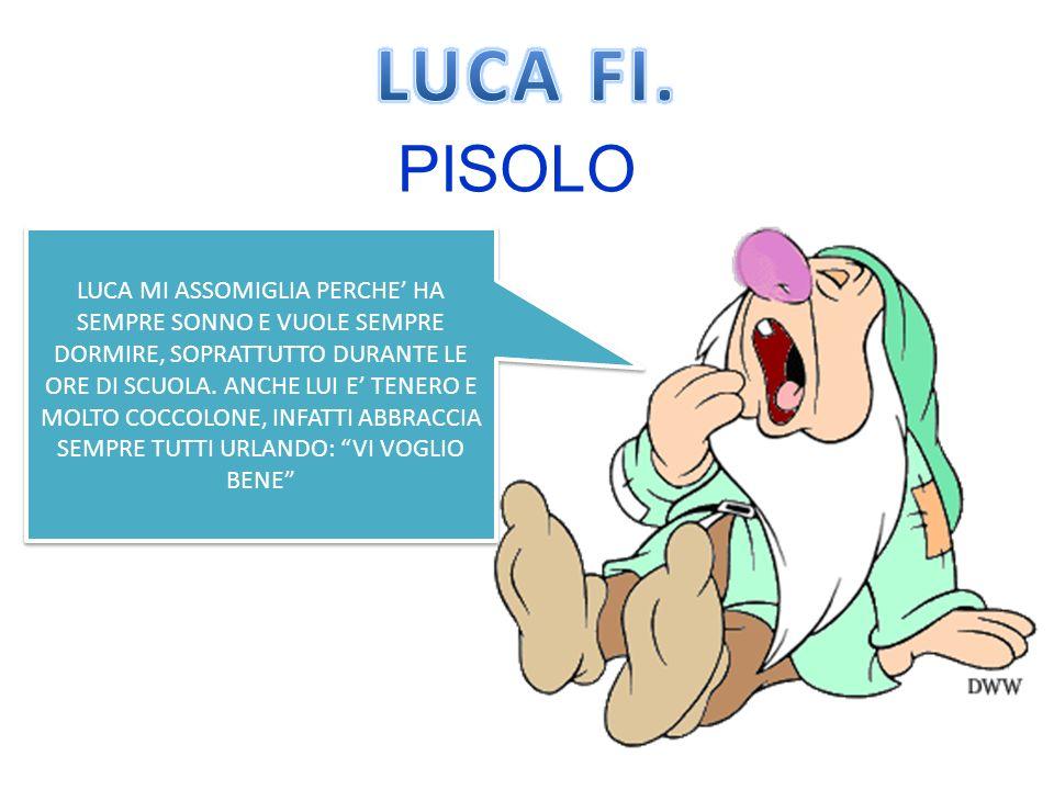 PISOLO LUCA MI ASSOMIGLIA PERCHE HA SEMPRE SONNO E VUOLE SEMPRE DORMIRE, SOPRATTUTTO DURANTE LE ORE DI SCUOLA.