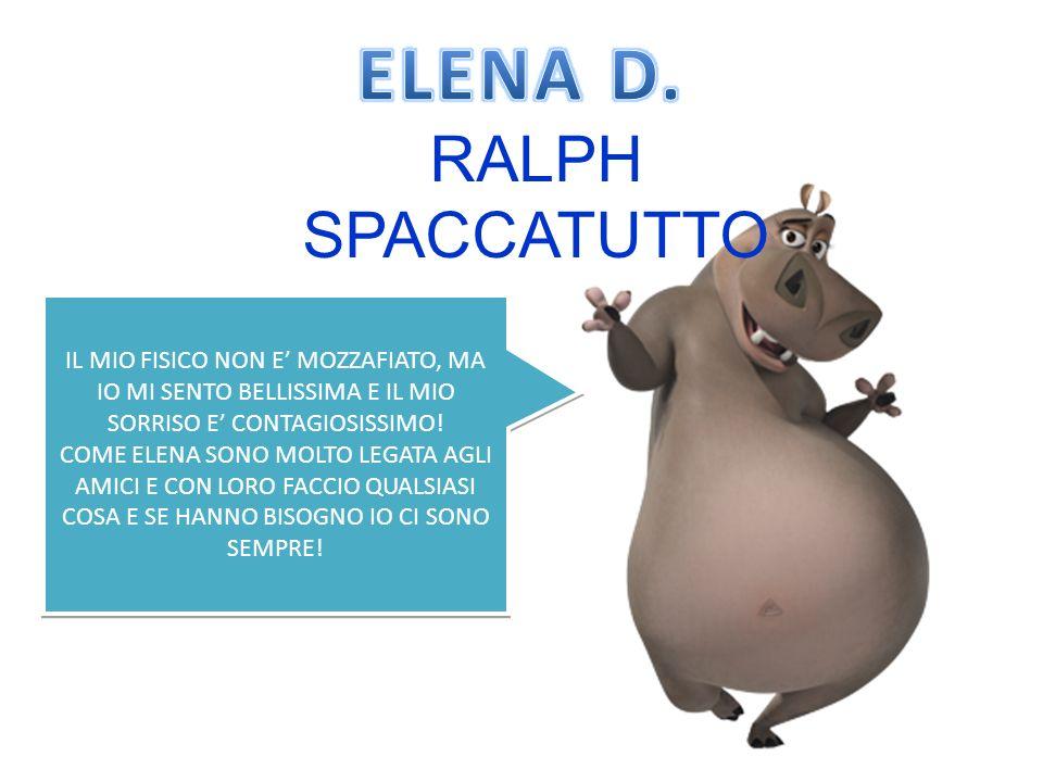 RALPH SPACCATUTTO IL MIO FISICO NON E MOZZAFIATO, MA IO MI SENTO BELLISSIMA E IL MIO SORRISO E CONTAGIOSISSIMO.