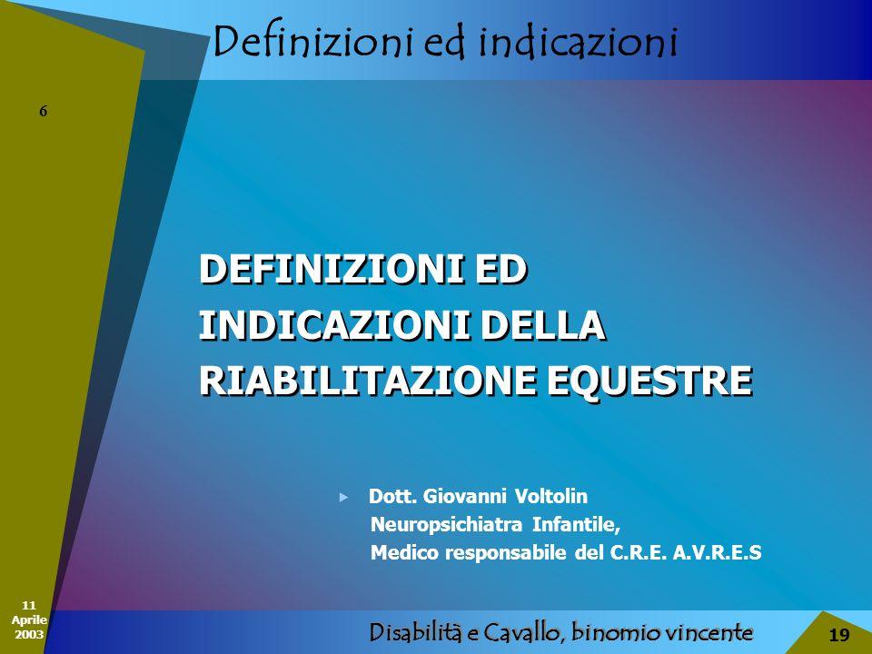 11 Aprile 2003 Disabilità e Cavallo, binomio vincente 19 Definizioni ed indicazioni DEFINIZIONI ED INDICAZIONI DELLA RIABILITAZIONE EQUESTRE DEFINIZIO
