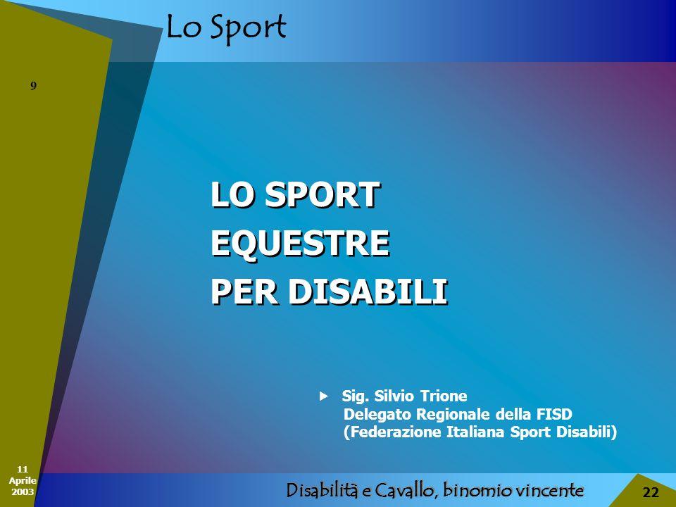 11 Aprile 2003 Disabilità e Cavallo, binomio vincente 22 Lo Sport LO SPORT EQUESTRE PER DISABILI LO SPORT EQUESTRE PER DISABILI 9 Sig. Silvio Trione D
