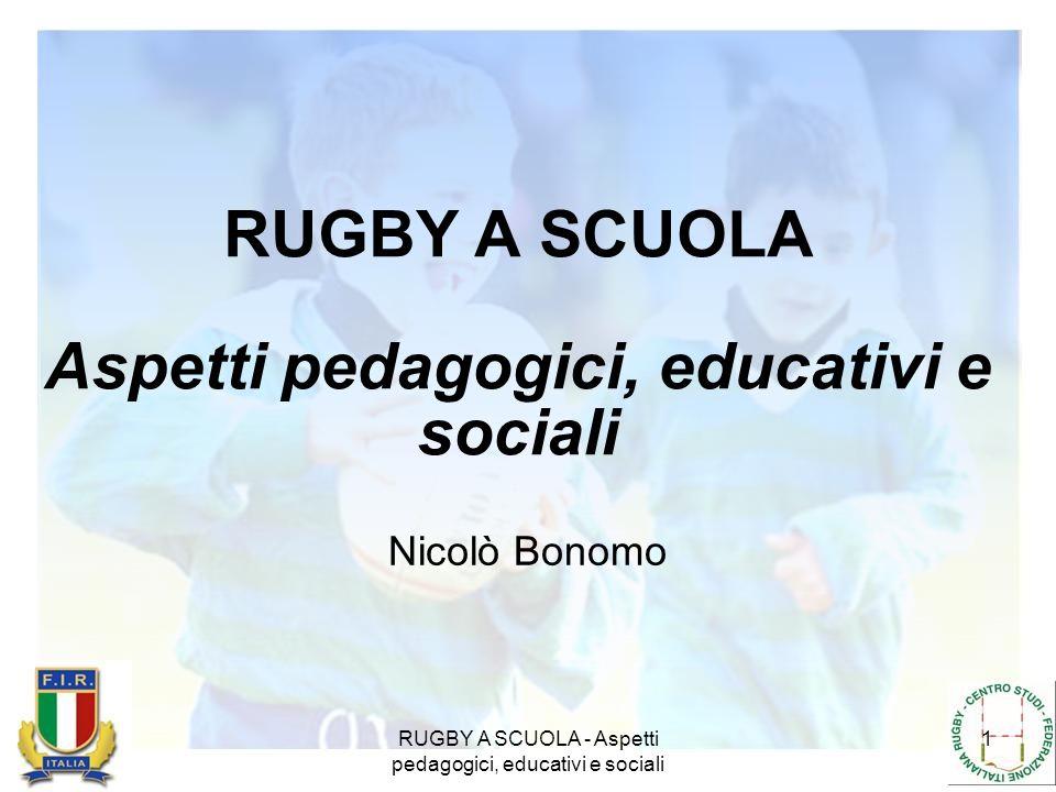 RUGBY A SCUOLA - Aspetti pedagogici, educativi e sociali 1 RUGBY A SCUOLA Aspetti pedagogici, educativi e sociali Nicolò Bonomo