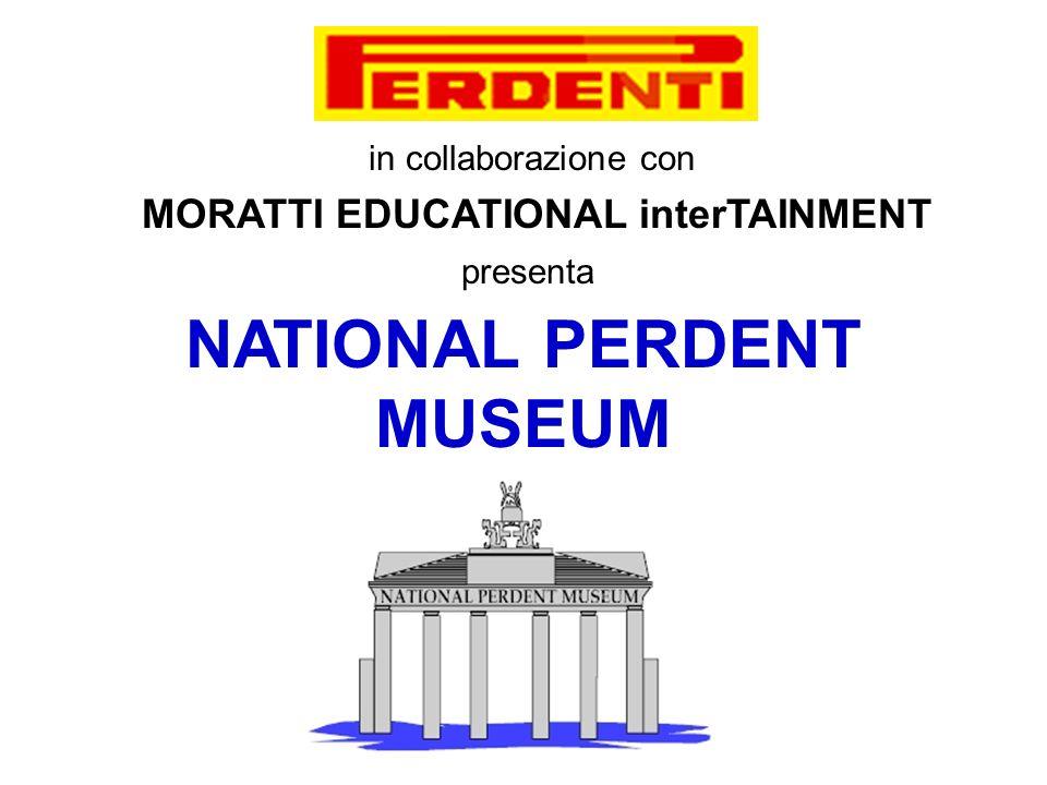 in collaborazione con MORATTI EDUCATIONAL interTAINMENT presenta NATIONAL PERDENT MUSEUM
