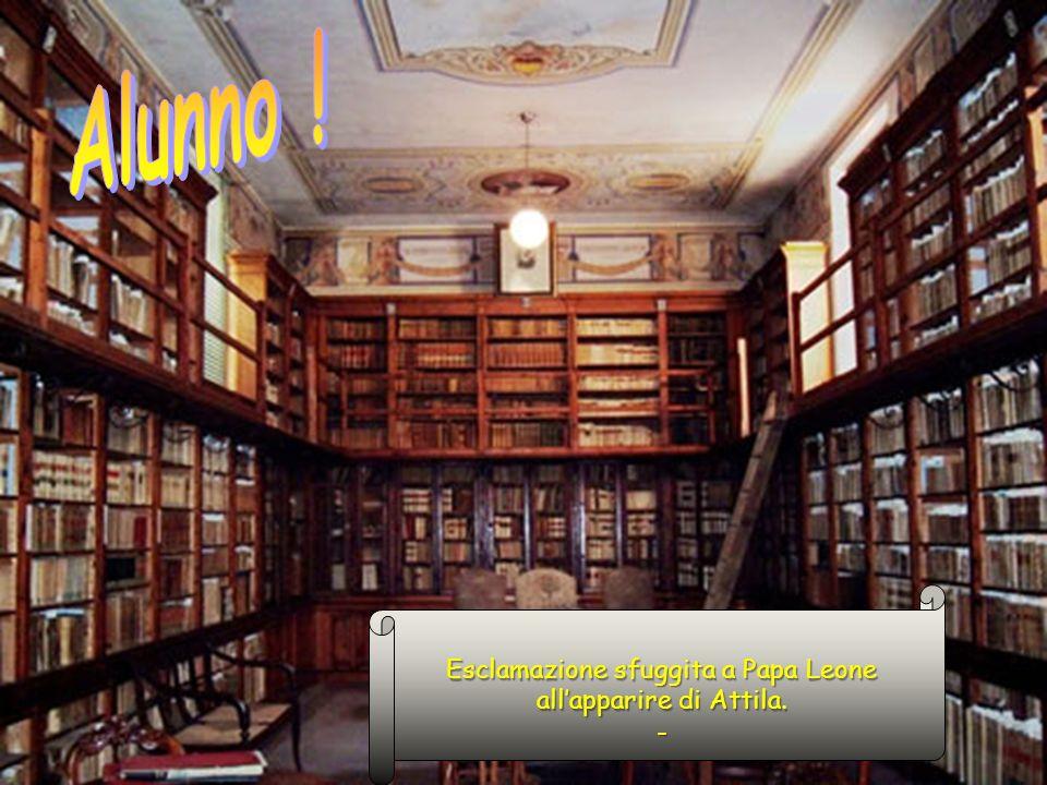 Esclamazione sfuggita a Papa Leone allapparire di Attila. -