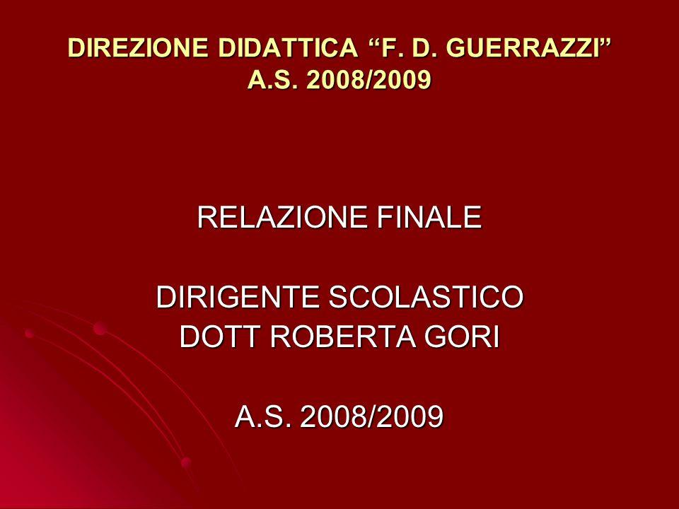 DIREZIONE DIDATTICA F. D. GUERRAZZI A.S. 2008/2009 RELAZIONE FINALE DIRIGENTE SCOLASTICO DOTT ROBERTA GORI A.S. 2008/2009