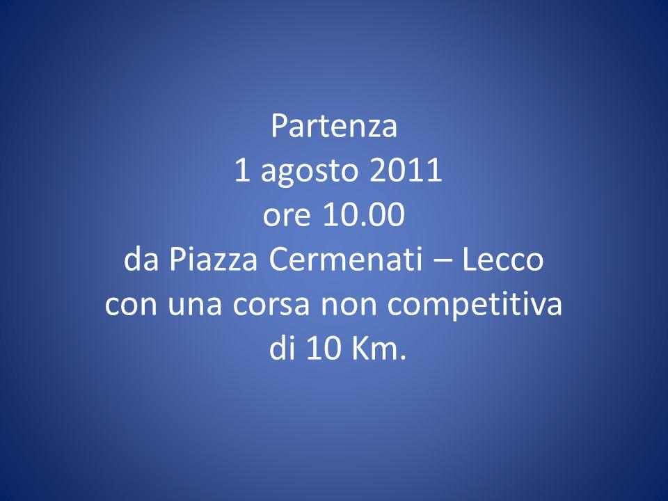 Partenza 1 agosto 2011 ore 10.00 da Piazza Cermenati – Lecco con una corsa non competitiva di 10 Km.