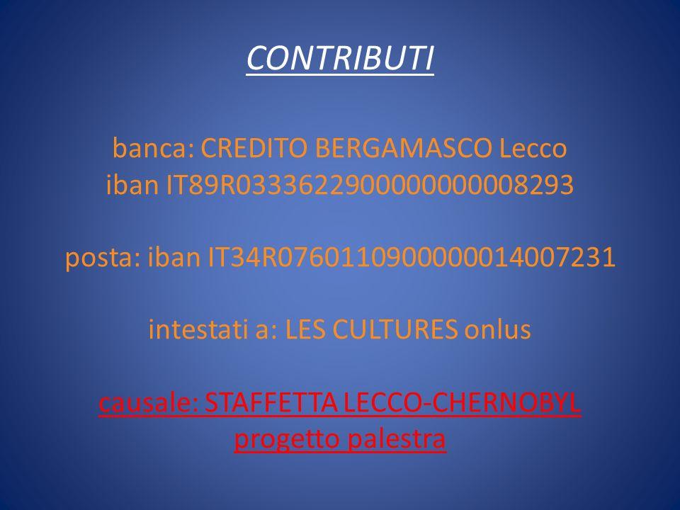 CONTRIBUTI banca: CREDITO BERGAMASCO Lecco iban IT89R0333622900000000008293 posta: iban IT34R0760110900000014007231 intestati a: LES CULTURES onlus ca