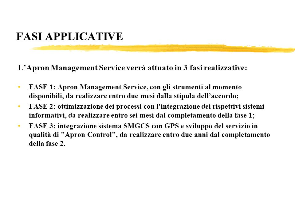 FASI APPLICATIVE LApron Management Service verrà attuato in 3 fasi realizzative: FASE 1: Apron Management Service, con gli strumenti al momento dispon