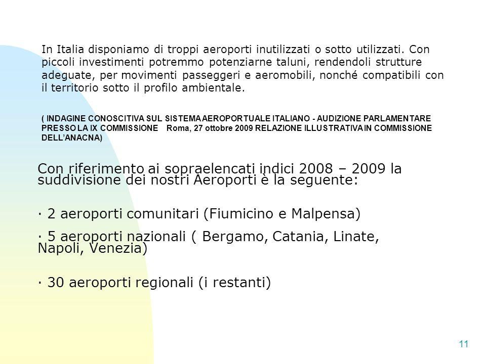 11 Con riferimento ai sopraelencati indici 2008 – 2009 la suddivisione dei nostri Aeroporti è la seguente: · 2 aeroporti comunitari (Fiumicino e Malpe