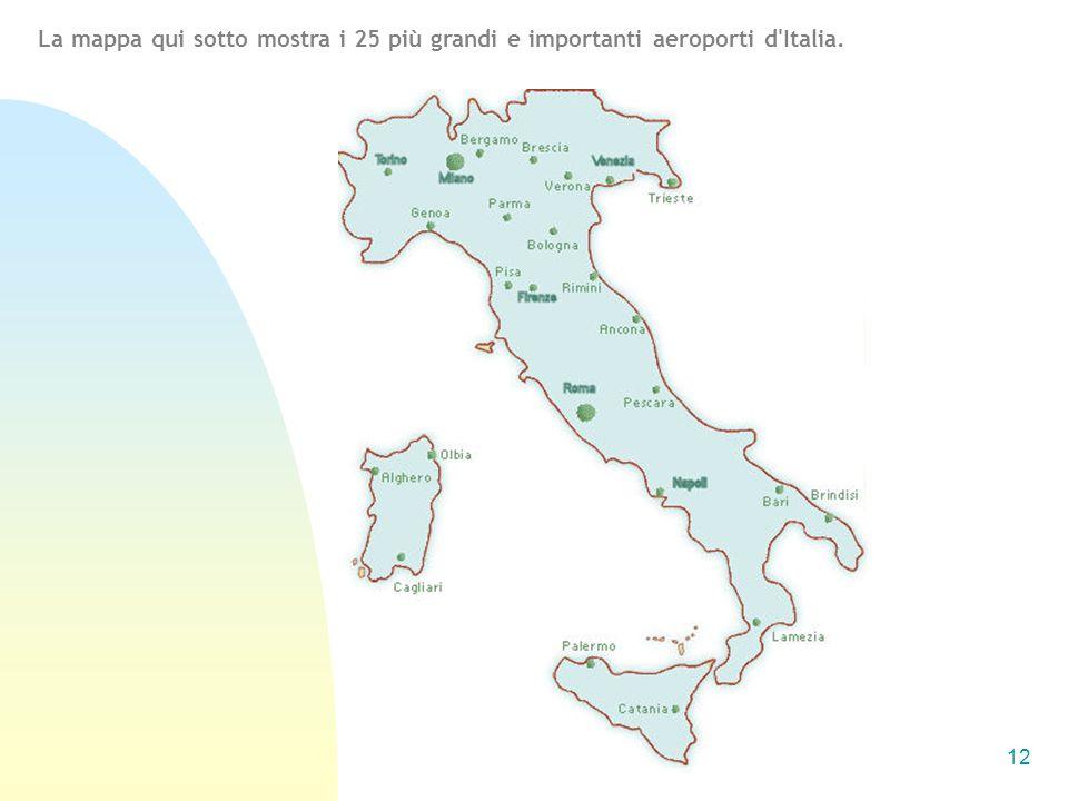 12 La mappa qui sotto mostra i 25 più grandi e importanti aeroporti d'Italia.