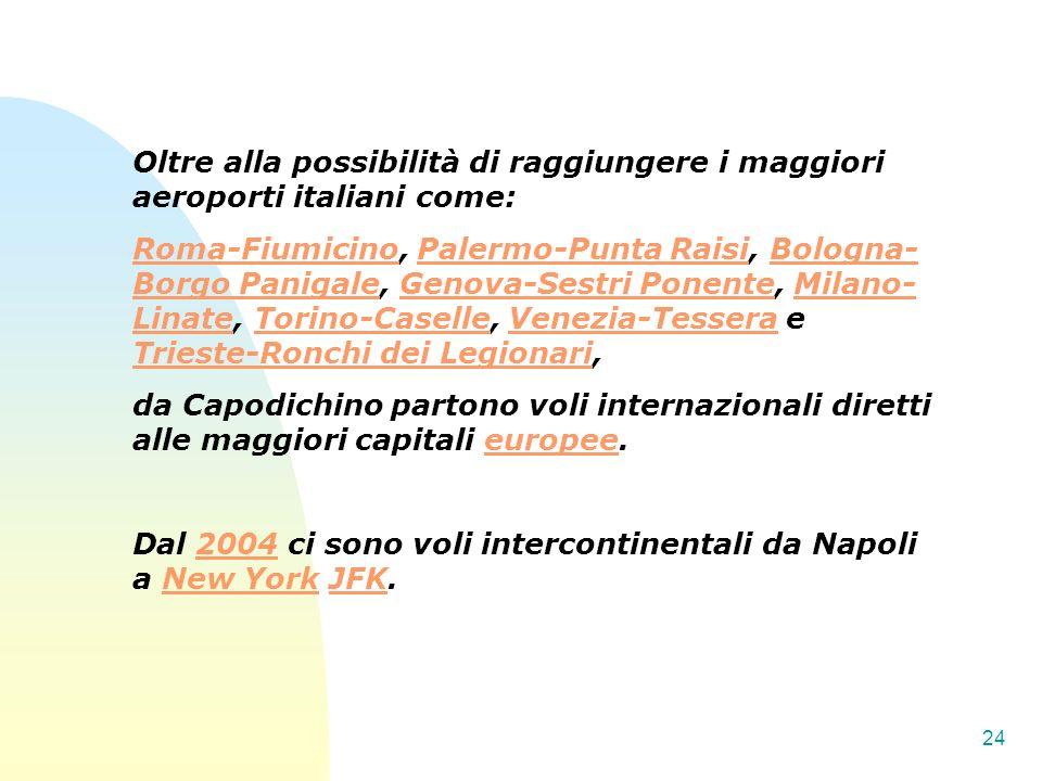 24 Oltre alla possibilità di raggiungere i maggiori aeroporti italiani come: Roma-FiumicinoRoma-Fiumicino, Palermo-Punta Raisi, Bologna- Borgo Panigal