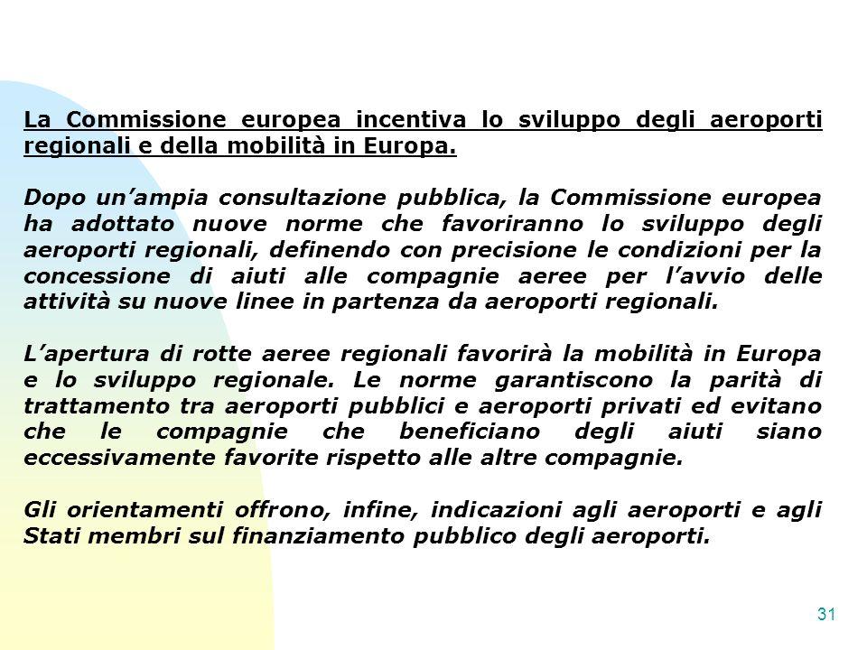 31 La Commissione europea incentiva lo sviluppo degli aeroporti regionali e della mobilità in Europa. Dopo unampia consultazione pubblica, la Commissi