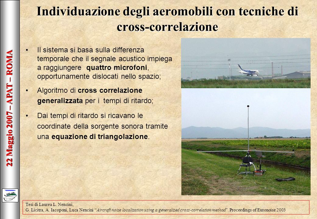 22 Maggio 2007 – APAT – ROMA Tesi di Laurea L. Nencini, G. Licitra, A. Iacoponi, Luca Nencini Aircraft noise localization using a generalized cross-co