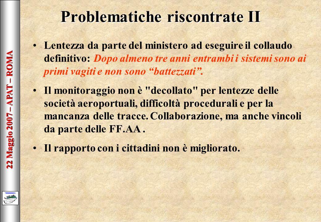 22 Maggio 2007 – APAT – ROMA Problematiche riscontrate II Lentezza da parte del ministero ad eseguire il collaudo definitivo: Dopo almeno tre anni entrambi i sistemi sono ai primi vagiti e non sono battezzati.
