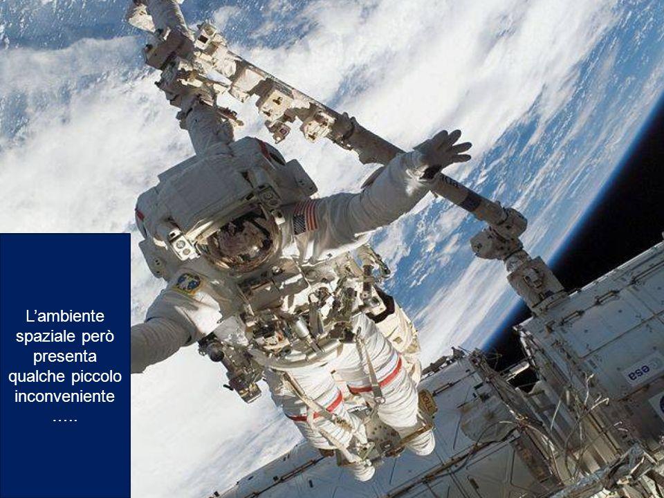 Lambiente spaziale però presenta qualche piccolo inconveniente …..
