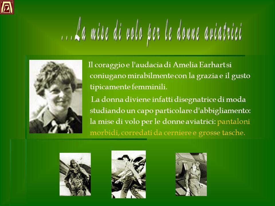 Il coraggio e l'audacia di Amelia Earhart si coniugano mirabilmente con la grazia e il gusto tipicamente femminili. La donna diviene infatti disegnatr