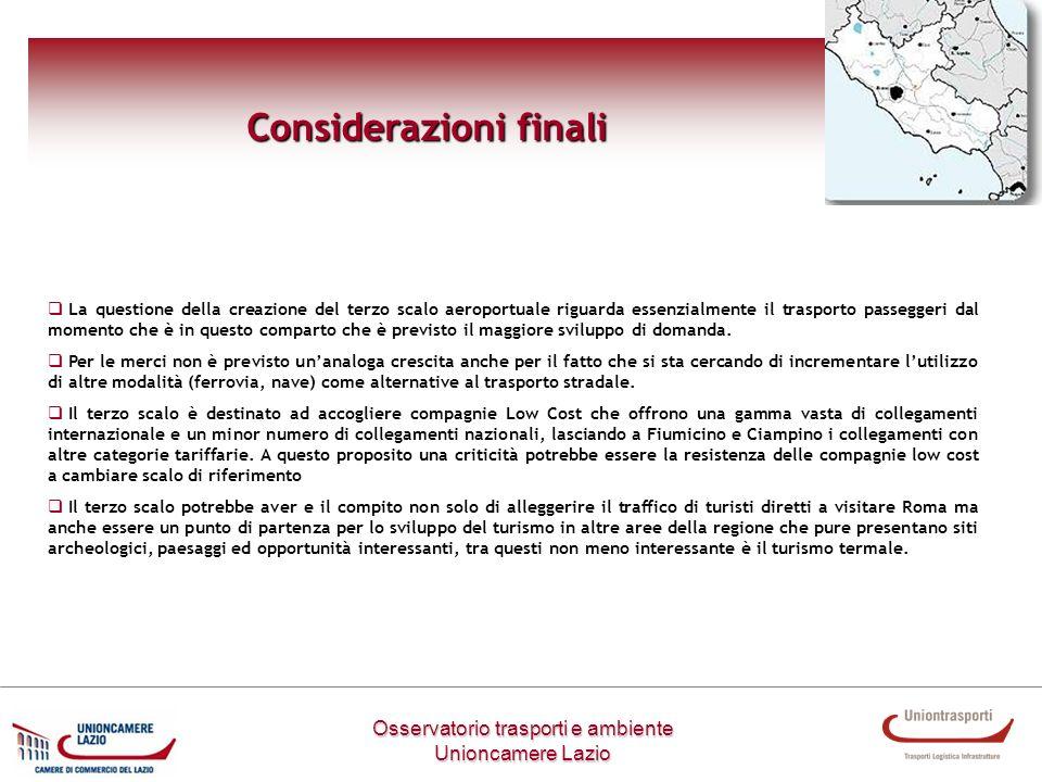 Osservatorio trasporti e ambiente Unioncamere Lazio Considerazioni finali La questione della creazione del terzo scalo aeroportuale riguarda essenzial