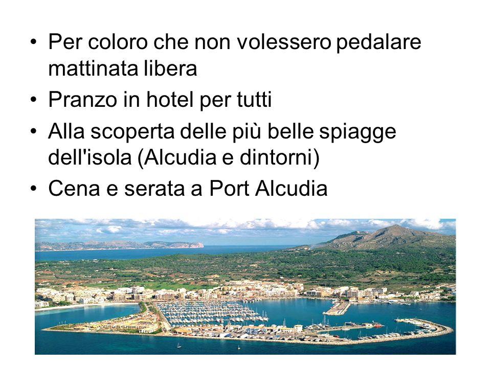 Per coloro che non volessero pedalare mattinata libera Pranzo in hotel per tutti Alla scoperta delle più belle spiagge dell isola (Alcudia e dintorni) Cena e serata a Port Alcudia