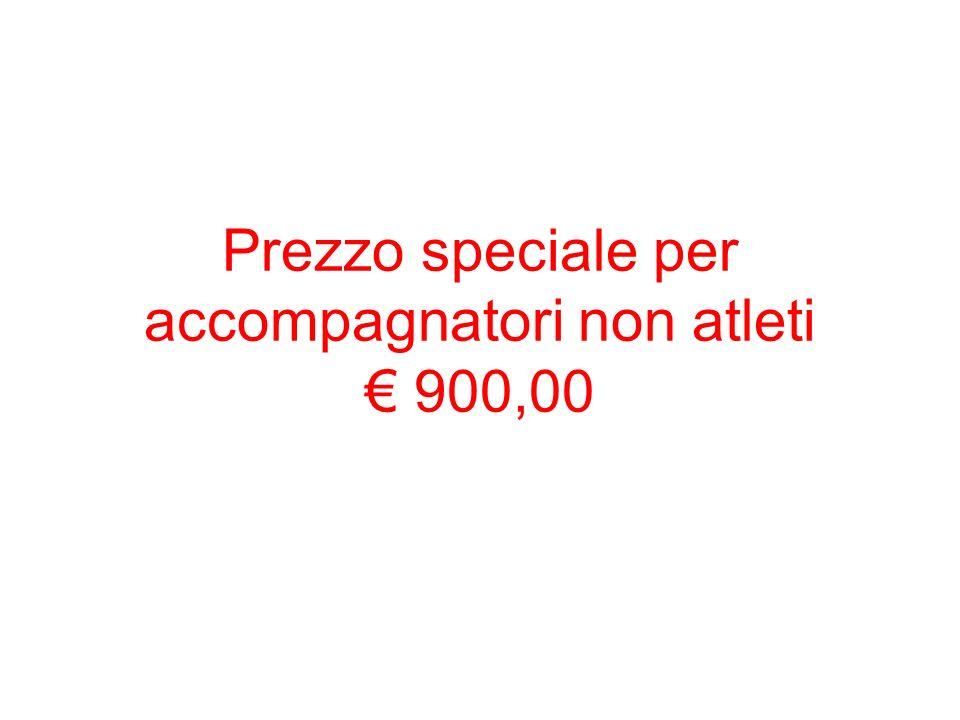 Prezzo speciale per accompagnatori non atleti 900,00