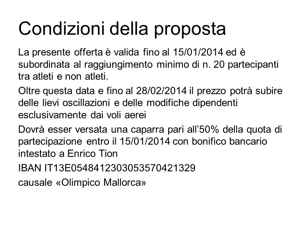 Condizioni della proposta La presente offerta è valida fino al 15/01/2014 ed è subordinata al raggiungimento minimo di n.