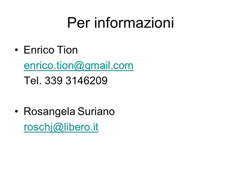 Per informazioni Enrico Tion enrico.tion@gmail.com Tel.