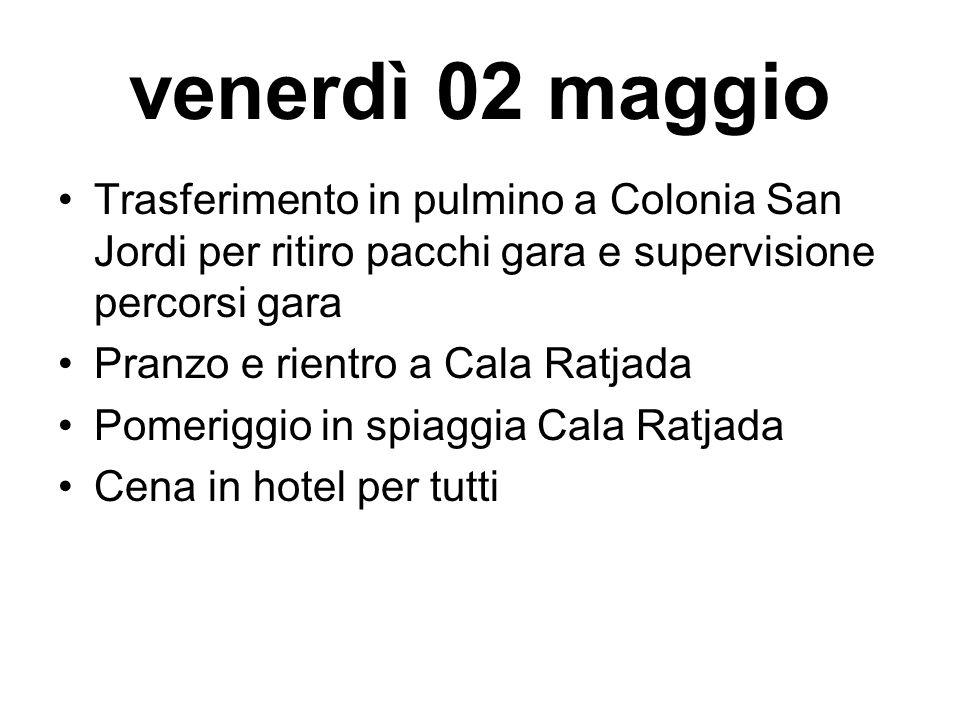 venerdì 02 maggio Trasferimento in pulmino a Colonia San Jordi per ritiro pacchi gara e supervisione percorsi gara Pranzo e rientro a Cala Ratjada Pomeriggio in spiaggia Cala Ratjada Cena in hotel per tutti